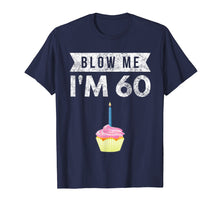 Load image into Gallery viewer, Blow Me I'm 60 Sixty 60th Birthday Gag Gift T Shirt Saying