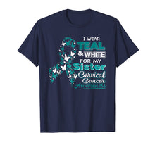 Load image into Gallery viewer, CERVICAL CANCER I Wear Teal White For My Sister Shirt