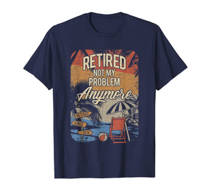 Retired Not My Problem Anymore retirement 2019 2020