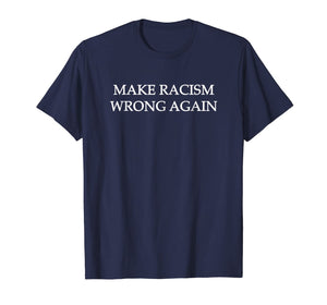Make Racism Wrong Again T-Shirt - Social Justice Tee