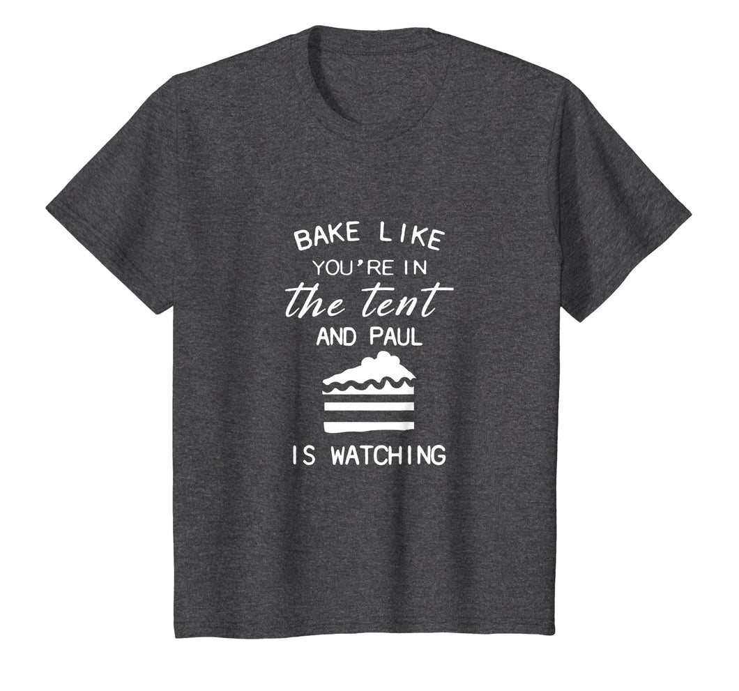 bake like you're in the tent and paul is watching pie shirt
