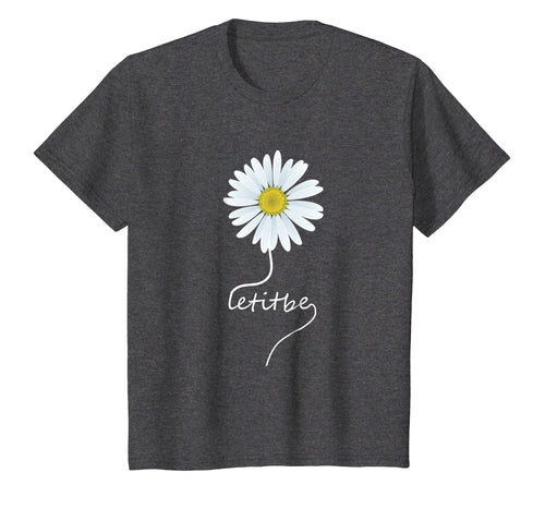 Let It Be Daisy Flower T-Shirt Gift For Women