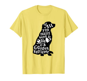 All you really need is Love & a Golden Retriever Tee Shirt