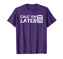 Load image into Gallery viewer, Calc You Later Funny Design Accountant Saying Shirt Gift