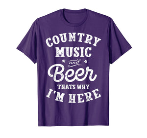 Country Music and Beer That's Why I'm Here T shirt Funny Tee