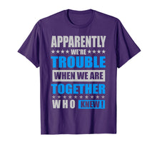 Load image into Gallery viewer, Apparently We're Trouble When We Are Together Shirts