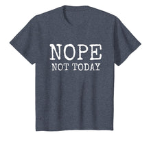 Load image into Gallery viewer, Nope Not Today T-shirt