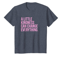 Load image into Gallery viewer, A Little Kindness Can Change Everything Shirt