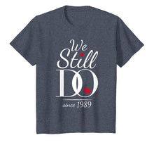 Load image into Gallery viewer, 30th Wedding Anniversary T-Shirt - We Still Do Since 1989