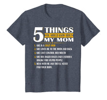 Load image into Gallery viewer, 5 Things You Should Know About My Mom T Shirt Mother's Day