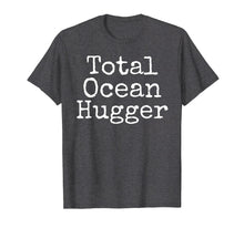 Load image into Gallery viewer, Total Ocean Hugger Shirt Funny Earth Day Tee Conservation
