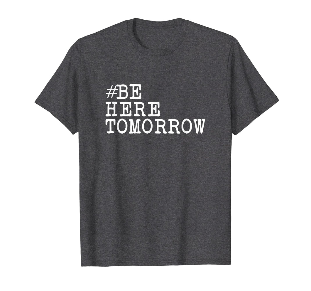 Be Here Tomorrow Suicide Prevention Awareness T-Shirt