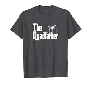 The Quadfather Funny Drone Quadcopter Father T-Shirt