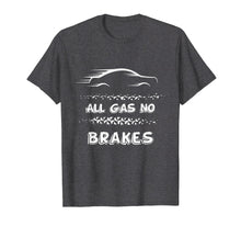 Load image into Gallery viewer, All Gas No Brakes - Racer And Biker Motivational Shirt