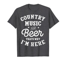 Load image into Gallery viewer, Country Music and Beer That's Why I'm Here T shirt Funny Tee