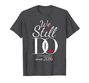 3rd Wedding Anniversary T-Shirt - We Still Do Since 2016