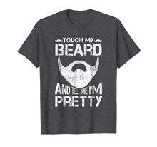 Load image into Gallery viewer, Mens Touch My Beard And Tell Me I'm Pretty Shirt Funny Bearded