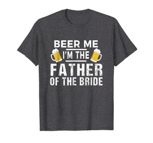 Beer Me I'm The Father of The Bride Tshirt Gift Funny Tee