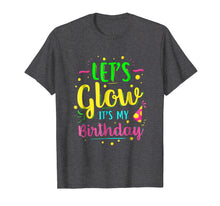 Load image into Gallery viewer, Let's Glow Party It's My Birthday Gift Tee T-Shirt