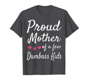 Proud Mother Of A Few Dumbass Kids Tshirt Mom Quote Mom Life