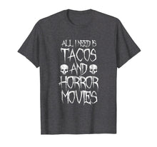 Load image into Gallery viewer, All I Need Is Tacos and Horror Movies Shirt - Horror T-shirt