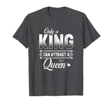 Load image into Gallery viewer, Only A King Can Attract A Queen T Shirt Couples Boyfriend