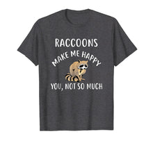 Load image into Gallery viewer, RACCOONS Make Me Happy, You Not So Much T-Shirt RACCOON