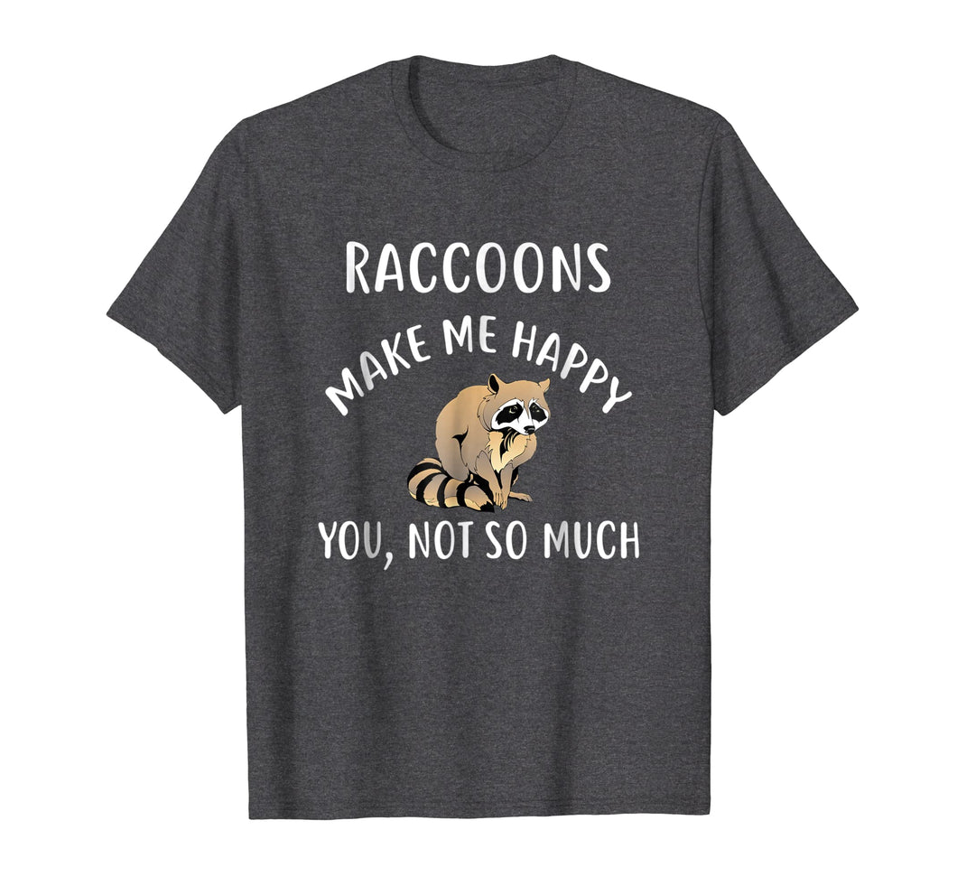 RACCOONS Make Me Happy, You Not So Much T-Shirt RACCOON