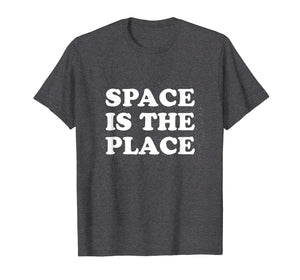 Space is the Place Shirt - Cool Retro Space T-Shirt