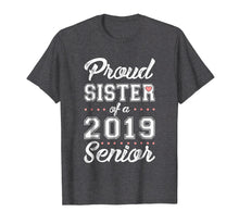 Load image into Gallery viewer, Proud Sister of a 2019 Senior T-shirt
