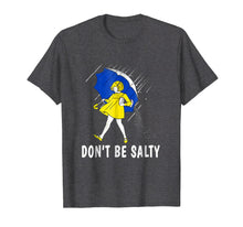 Load image into Gallery viewer, DON'T BE SALTY T-SHIRT