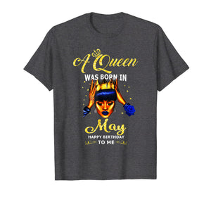 A queen was born in May happy birthday to me t shirt