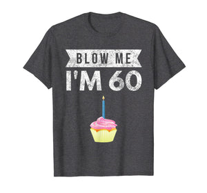 Blow Me I'm 60 Sixty 60th Birthday Gag Gift T Shirt Saying