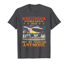 Load image into Gallery viewer, Retired Foreman 2019 T-Shirt Not My Problem Gift Funny
