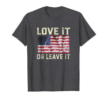 Load image into Gallery viewer, America Love It or Leave It Patriotic American Flag Shirt