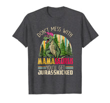 Load image into Gallery viewer, Don't Mess With MamaSaurus You'll Get Jurasskicked Shirt