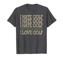 Load image into Gallery viewer, Funny-I Hate Golf-Oh Nice Shot-I Love Golf Humor T-Shirt