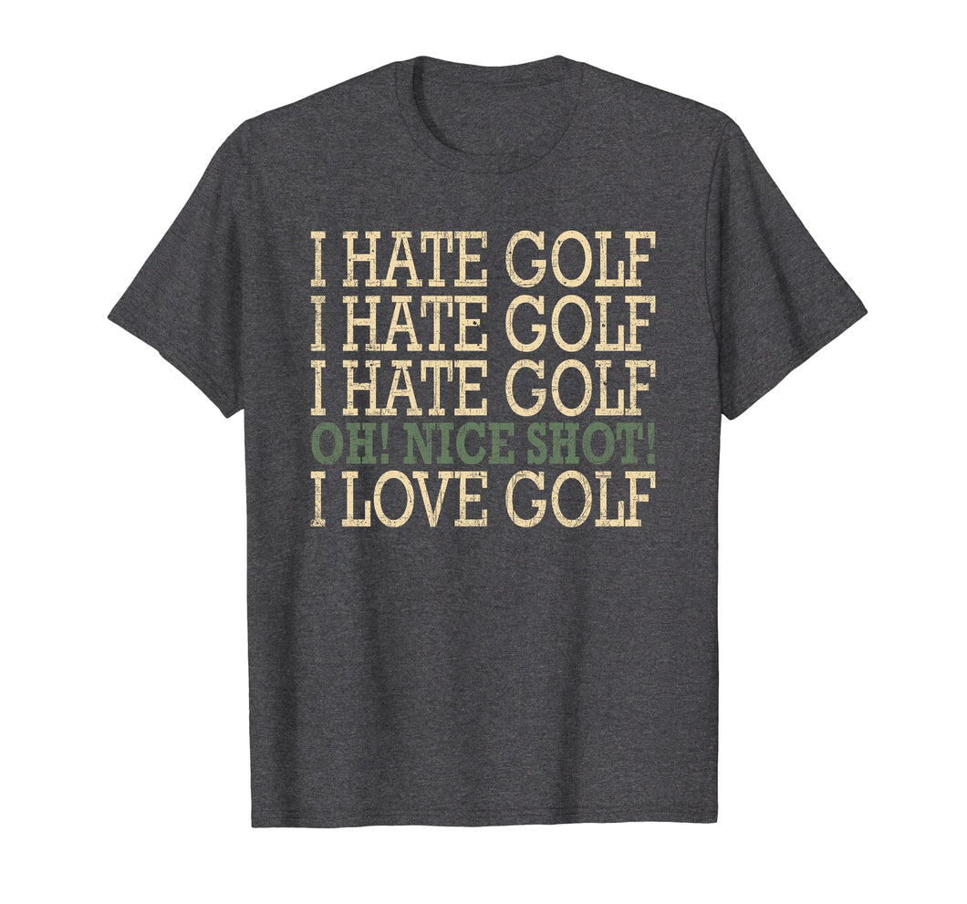 Funny-I Hate Golf-Oh Nice Shot-I Love Golf Humor T-Shirt