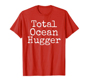 Total Ocean Hugger Shirt Funny Earth Day Tee Conservation