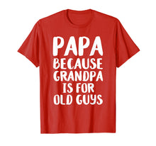 Load image into Gallery viewer, Papa Because Grandpa is for Old Guys - Father's Day T-Shirt