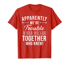 Load image into Gallery viewer, Apparently We're Trouble When We Are Together Who Knew Shirt
