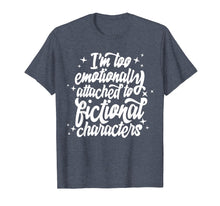 Load image into Gallery viewer, I'm Too Emotionally Attached To Fictional Characters T-shirt
