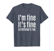 Load image into Gallery viewer, It's Fine I'm Fine Everything's Fine T-Shirt - Funny Gift