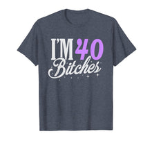 Load image into Gallery viewer, 40th Birthday T-Shirt I'm 40 Forty Bitches Gift T-shirt