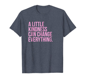 A Little Kindness Can Change Everything Shirt