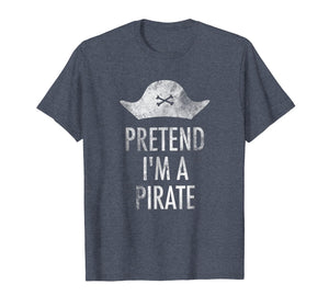 Pretend I'm A Pirate T-Shirt - Vintage Halloween Costume Tee