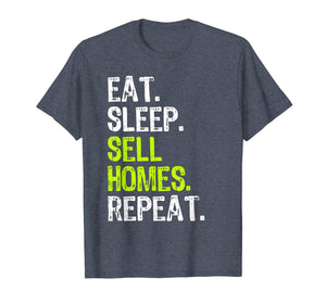 Eat Sleep Sell Homes Repeat Real Estate Gift T-Shirt