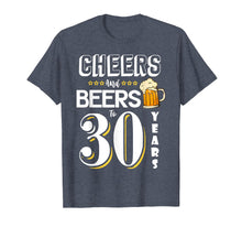 Load image into Gallery viewer, Cheers and Beers to 30 Years Shirt - Funny 30th Birthday Tee