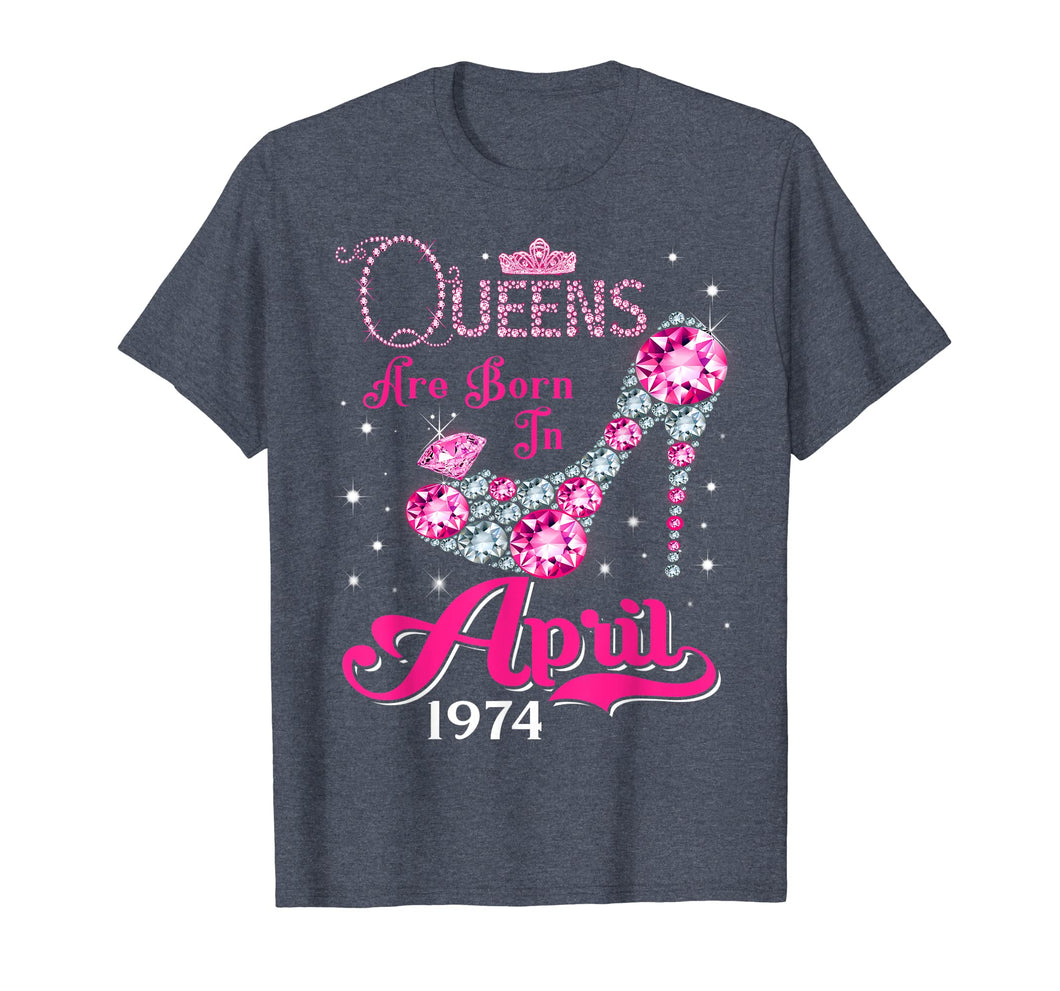 Queens are born in April 1974 T Shirt 45th Birthday Shirt
