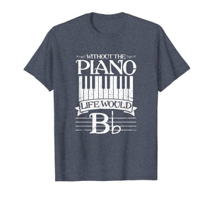 Without Piano Life Would b Shirt Funny Keyboard Pianist T-Shirt